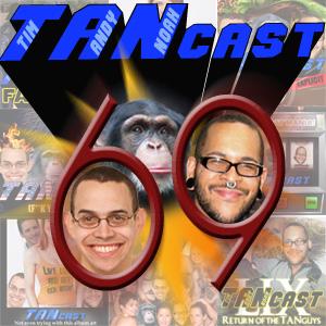 TANcast Episode 69